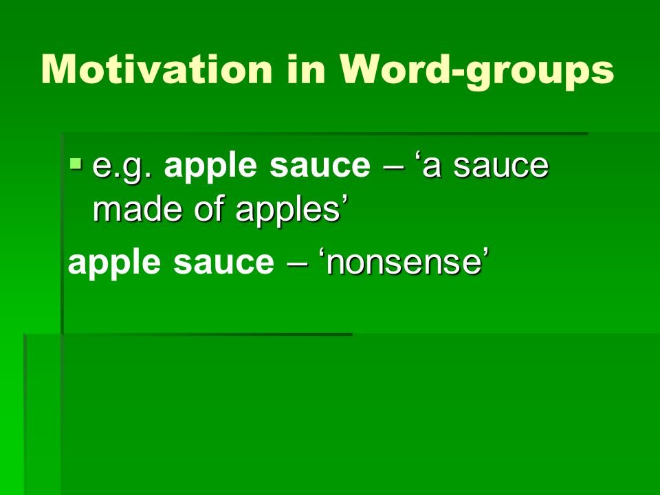 Motivation in Word-groups  Non-motivated word- groups are called or  Non-motivated word- groups are called phraseological units or idioms