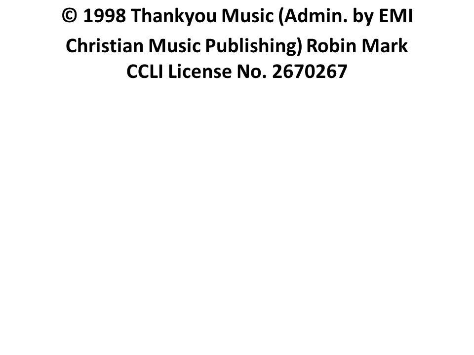 © 1998 Thankyou Music (Admin. by EMI Christian Music Publishing) Robin Mark CCLI License No. 2670267