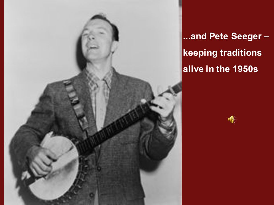 ...and Pete Seeger – keeping traditions alive in the 1950s