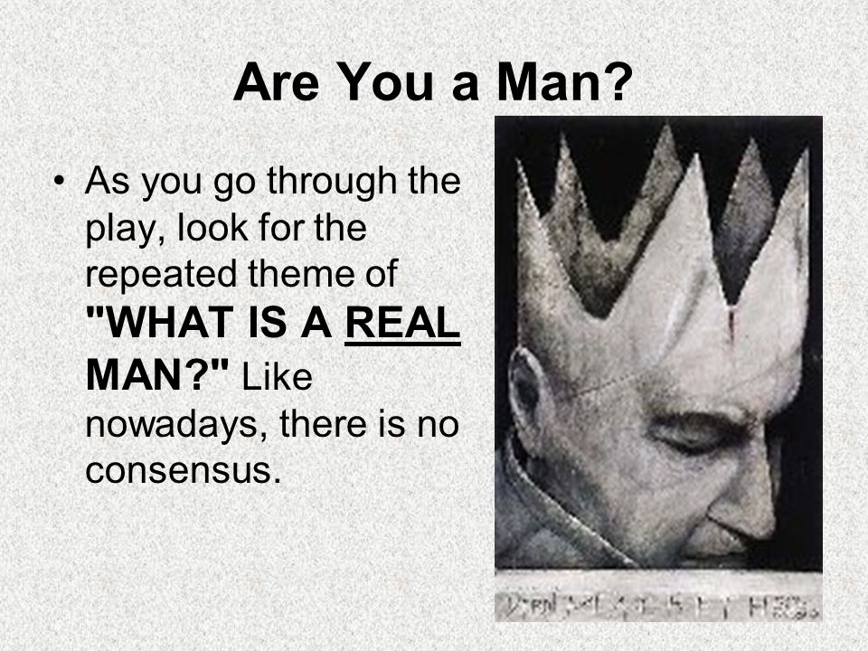 Are You a Man? As you go through the play, look for the repeated theme of