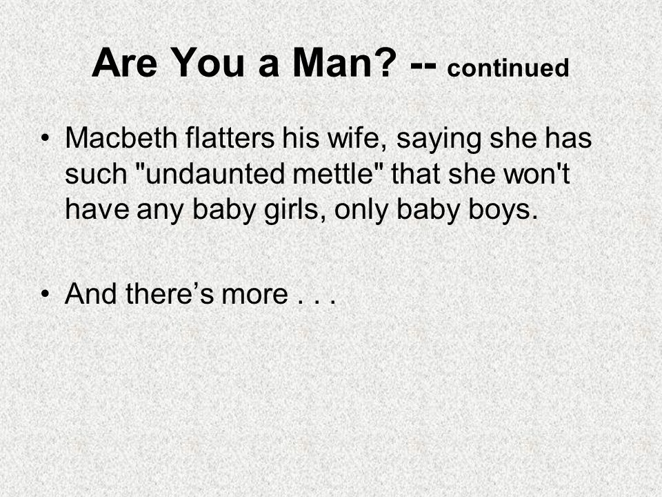 Are You a Man? -- continued Macbeth flatters his wife, saying she has such