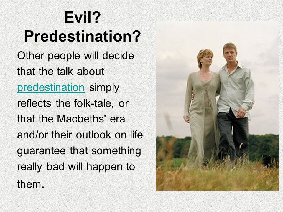 Evil? Predestination? Other people will decide that the talk about predestinationpredestination simply reflects the folk-tale, or that the Macbeths' e