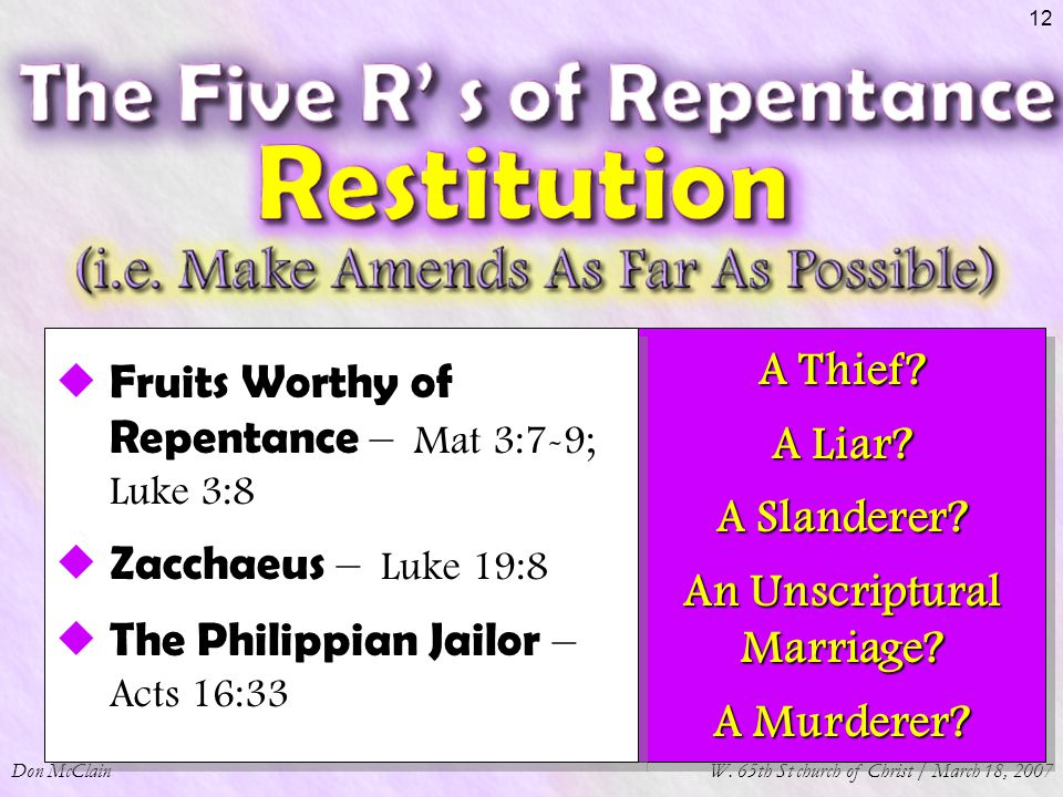 Don McClainW. 65th St church of Christ / March 18, 2007 12  Fruits Worthy of Repentance – Mat 3:7-9; Luke 3:8  Zacchaeus – Luke 19:8  The Philippia