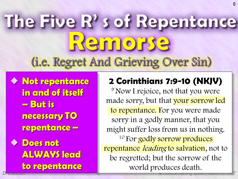 Don McClainW. 65th St church of Christ / March 18, 2007 6  Not repentance in and of itself – But is necessary TO repentance –  Does not ALWAYS lead