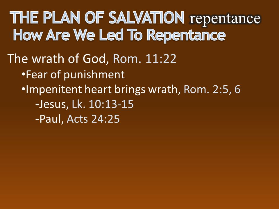 The wrath of God, Rom. 11:22 Fear of punishment Impenitent heart brings wrath, Rom. 2:5, 6  Jesus, Lk. 10:13-15  Paul, Acts 24:25
