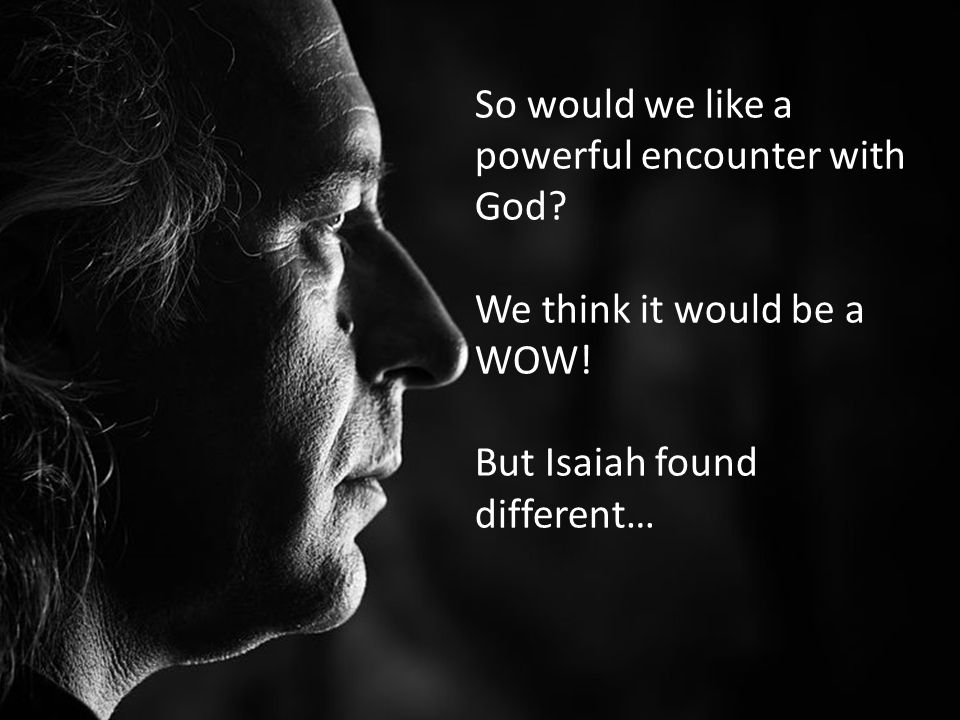 So would we like a powerful encounter with God. We think it would be a WOW.