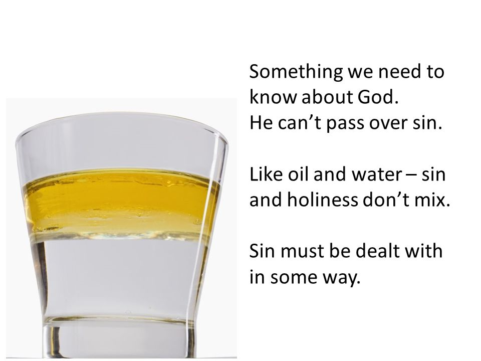 Something we need to know about God. He can't pass over sin.