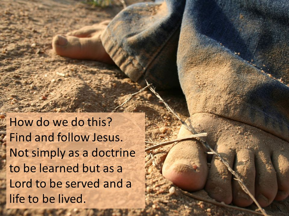 How do we do this. Find and follow Jesus.