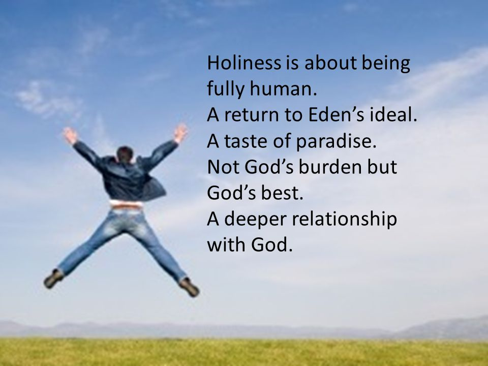 Holiness is about being fully human. A return to Eden's ideal.