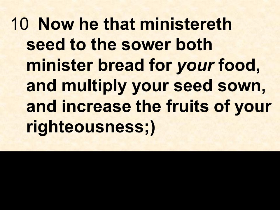 10Now he that ministereth seed to the sower both minister bread for your food, and multiply your seed sown, and increase the fruits of your righteousness;)
