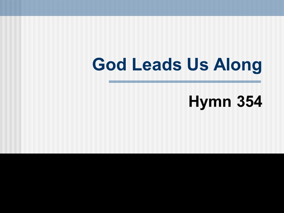 God Leads Us Along Hymn 354