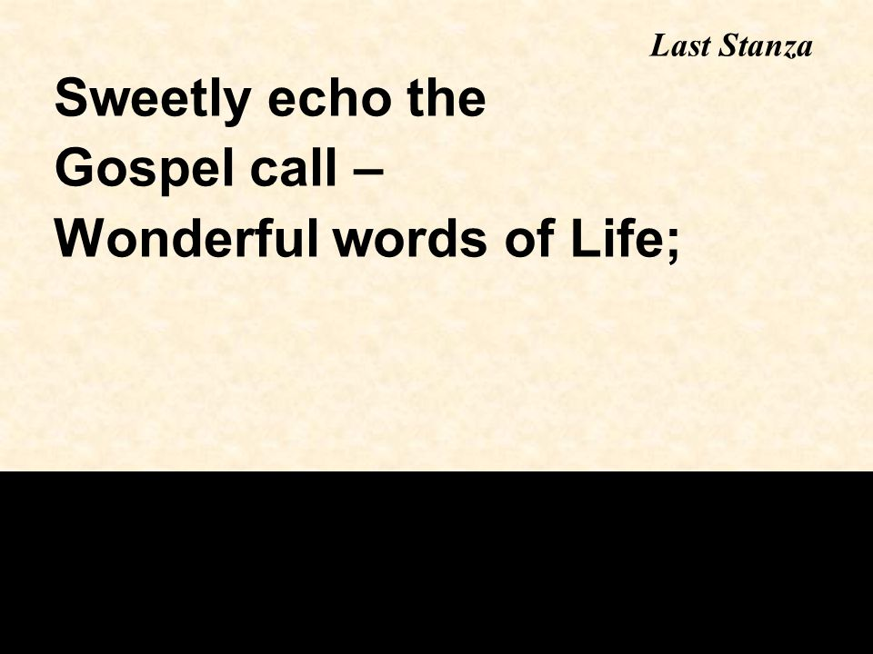 Sweetly echo the Gospel call – Wonderful words of Life; Last Stanza