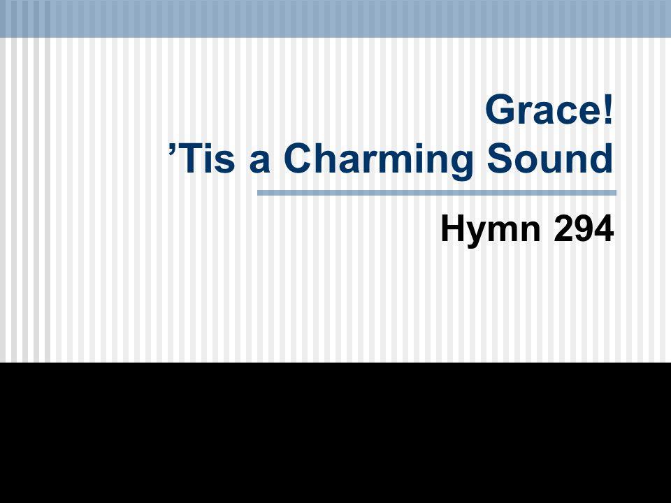 Grace! 'Tis a Charming Sound Hymn 294
