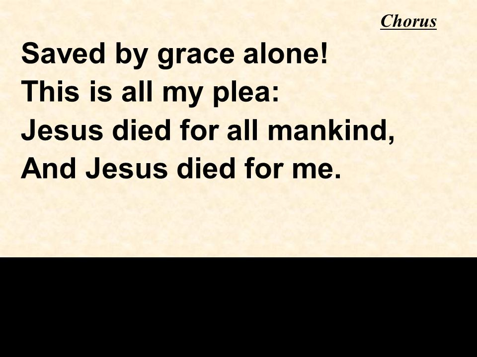 Chorus Saved by grace alone.