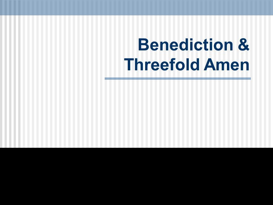 Benediction & Threefold Amen