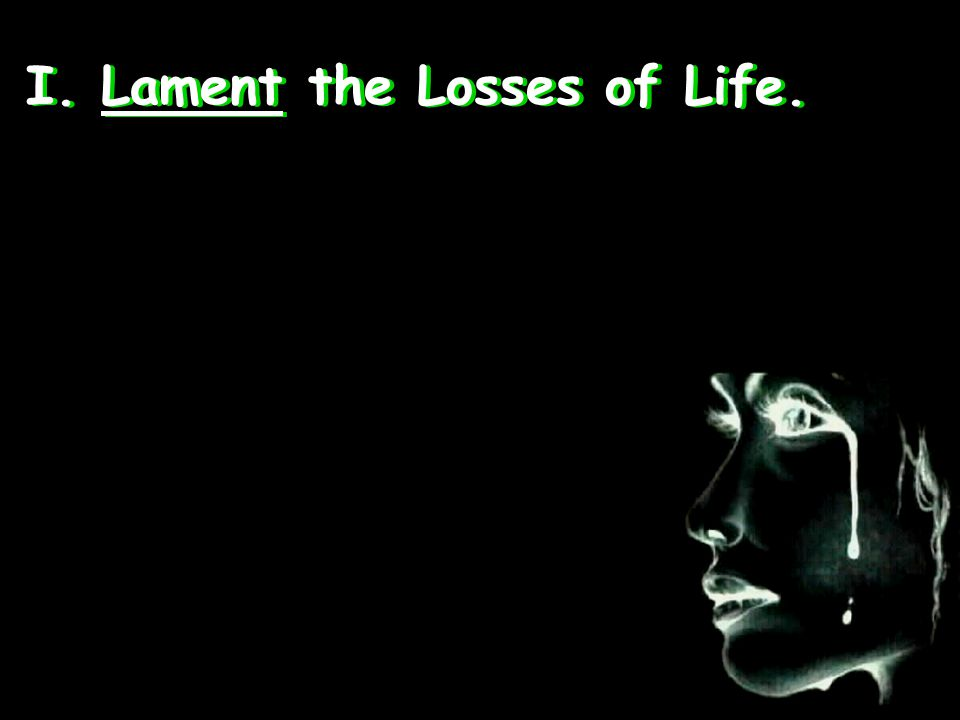 I. Lament the Losses of Life.