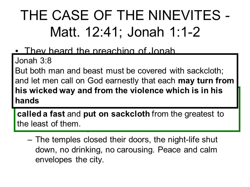 THE CASE OF THE NINEVITES - Matt. 12:41; Jonah 1:1-2 They heard the preaching of Jonah.
