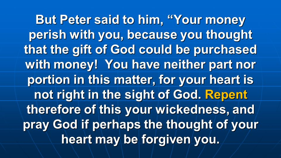 But Peter said to him, Your money perish with you, because you thought that the gift of God could be purchased with money.