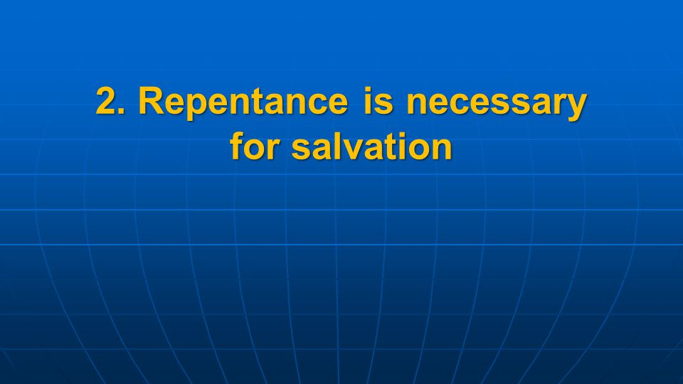2. Repentance is necessary for salvation