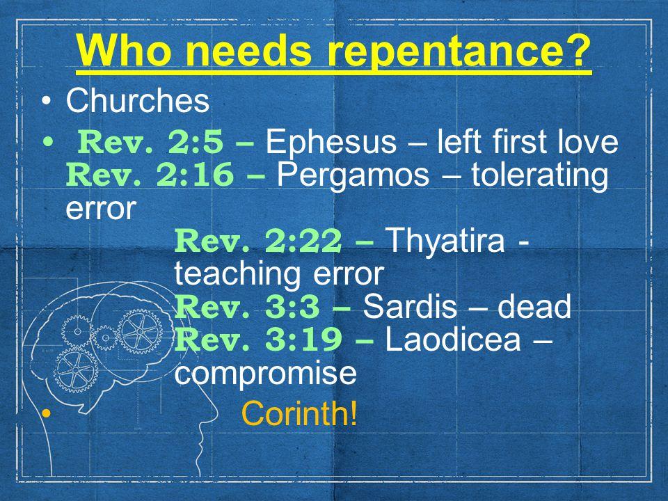 Who needs repentance.Churches Rev. 2:5 – Ephesus – left first love Rev.