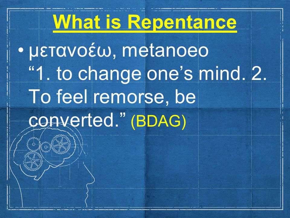 What is Repentance μετανοέω, metanoeo 1. to change one's mind.