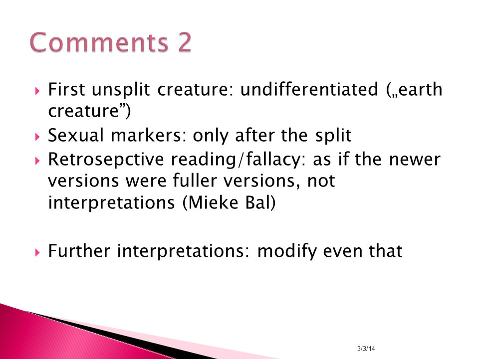 " First unsplit creature: undifferentiated (""earth creature )  Sexual markers: only after the split  Retrosepctive reading/fallacy: as if the newer versions were fuller versions, not interpretations (Mieke Bal)  Further interpretations: modify even that 3/3/14"