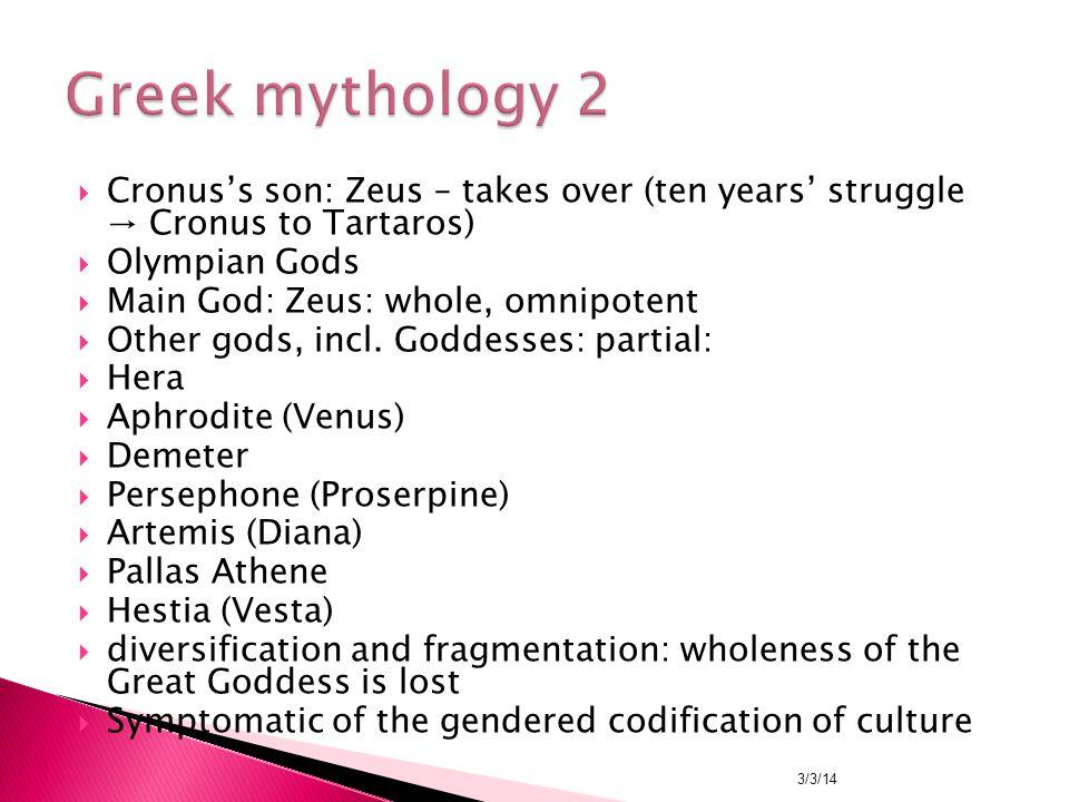  Cronus's son: Zeus – takes over (ten years' struggle → Cronus to Tartaros)  Olympian Gods  Main God: Zeus: whole, omnipotent  Other gods, incl.