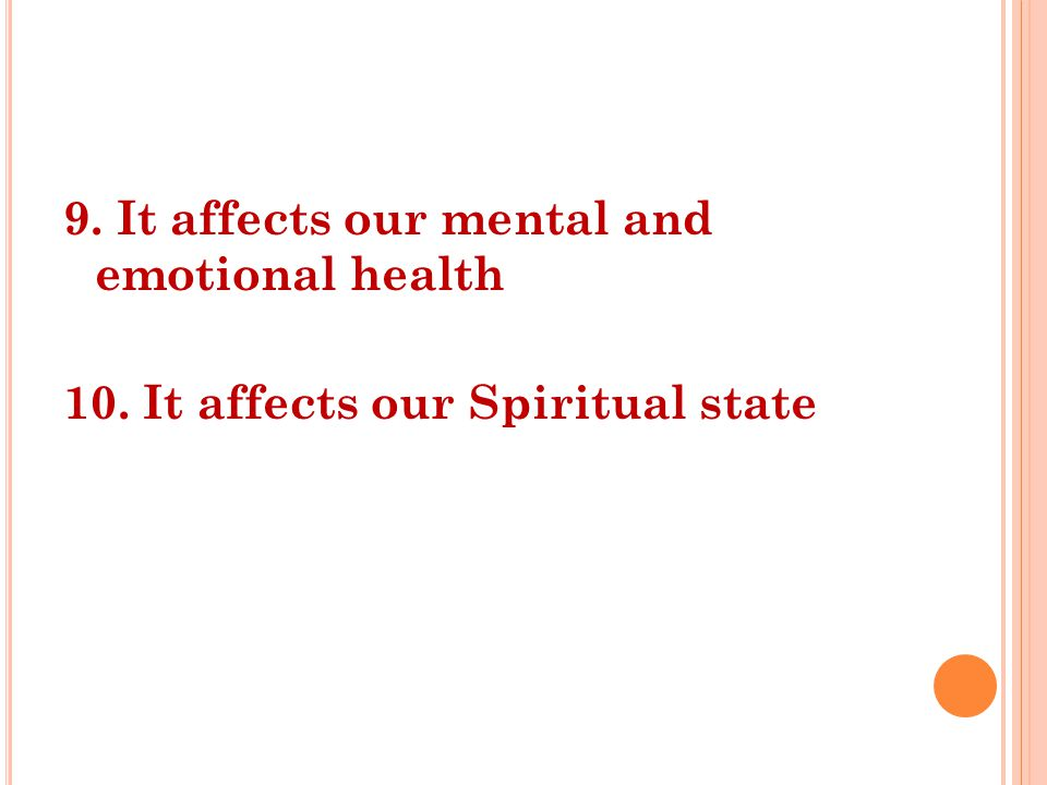 9. It affects our mental and emotional health 10. It affects our Spiritual state