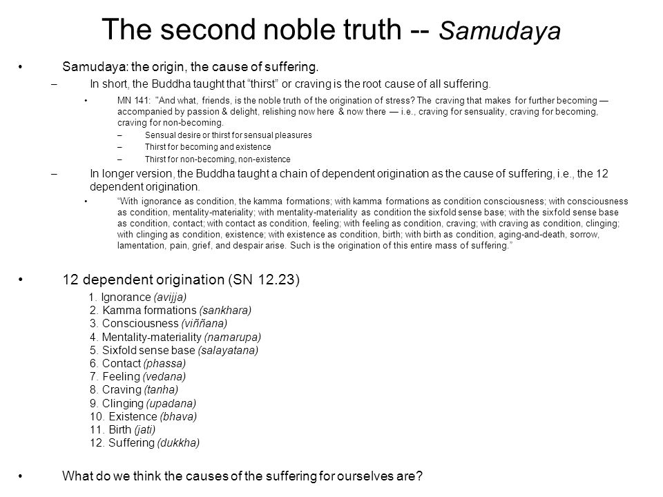 """The second noble truth -- Samudaya Samudaya: the origin, the cause of suffering. –In short, the Buddha taught that """"thirst"""" or craving is the root cau"""