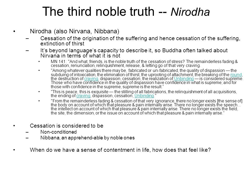 The third noble truth -- Nirodha Nirodha (also Nirvana, Nibbana) –Cessation of the origination of the suffering and hence cessation of the suffering,