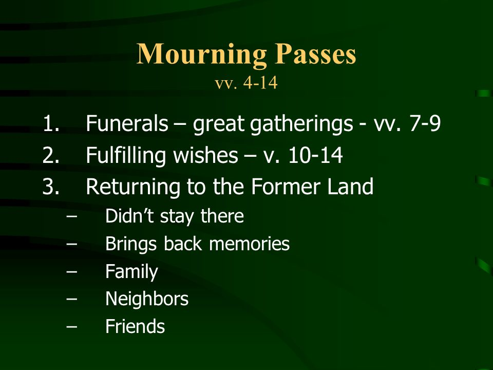 Mourning Passes vv.4-14 1.Funerals – great gatherings - vv.