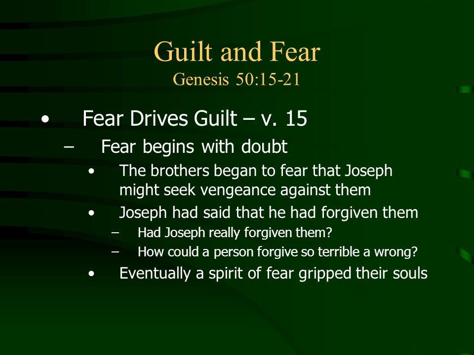 Guilt and Fear Genesis 50:15-21 Fear Drives Guilt – v.