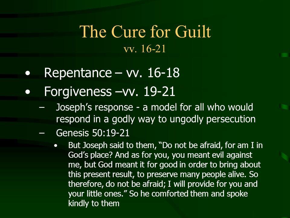 The Cure for Guilt vv.16-21 Repentance – vv. 16-18 Forgiveness –vv.