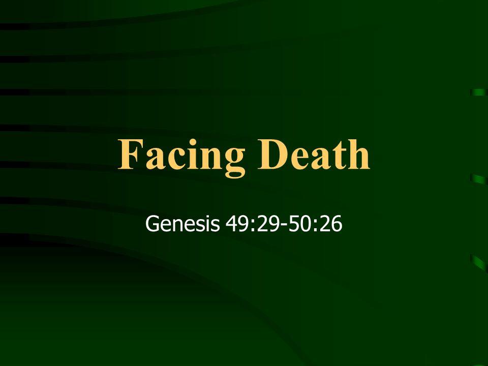 Facing Death Genesis 49:29-50:26