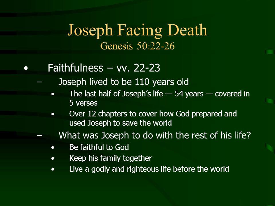 Joseph Facing Death Genesis 50:22-26 Faithfulness – vv.