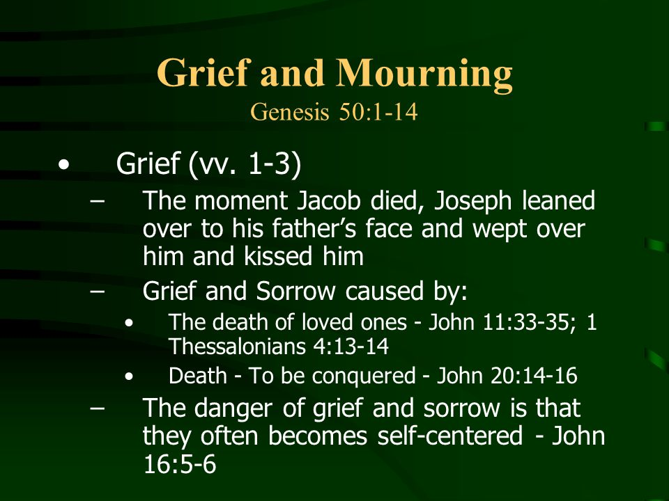 Grief and Mourning Genesis 50:1-14 Grief (vv.