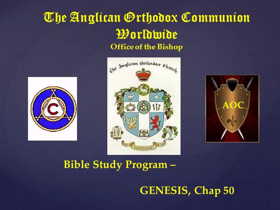 The Anglican Orthodox Communion Worldwide Office of the Bishop Bible Study Program – GENESIS, Chap 50 AOC