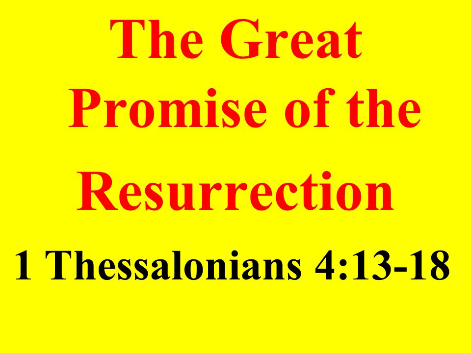 The Great Promise of the Resurrection 1 Thessalonians 4:13-18