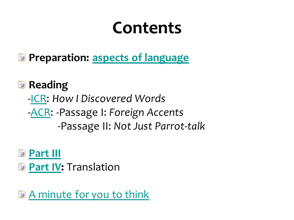 Contents Preparation: aspects of languageaspects of language Reading -ICR: How I Discovered WordsICR -ACR: -Passage I: Foreign AccentsACR -Passage II: