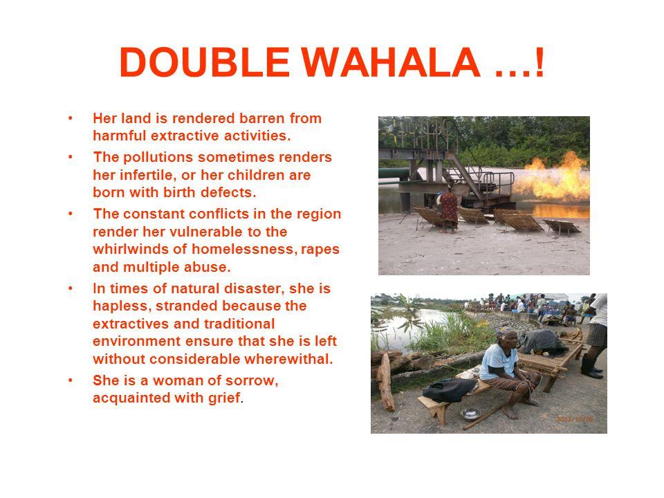 DOUBLE WAHALA …. Her land is rendered barren from harmful extractive activities.