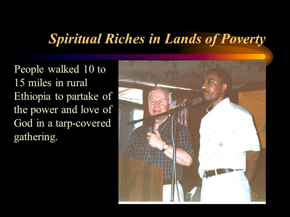 Spiritual Riches in Lands of Poverty People walked 10 to 15 miles in rural Ethiopia to partake of the power and love of God in a tarp-covered gathering.