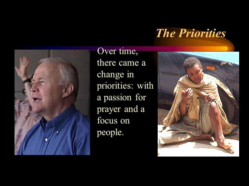 The Priorities Over time, there came a change in priorities: with a passion for prayer and a focus on people.