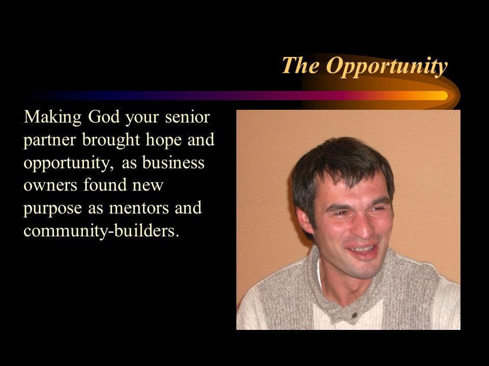 The Opportunity Making God your senior partner brought hope and opportunity, as business owners found new purpose as mentors and community-builders.