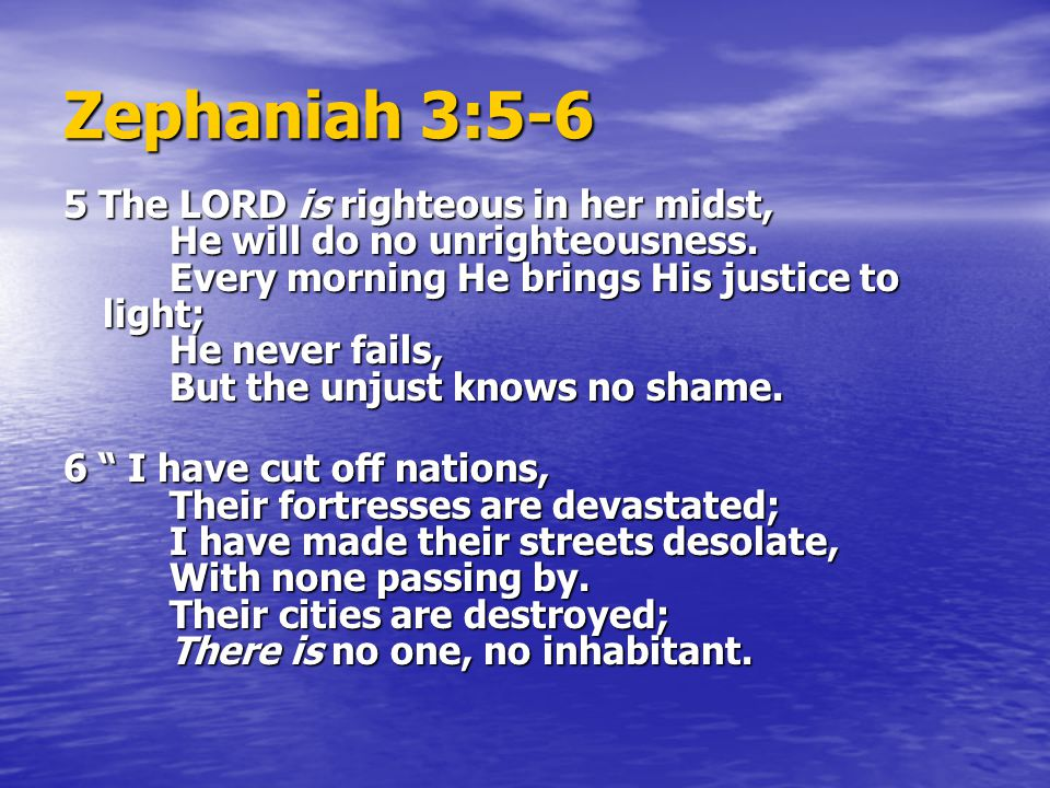 Zephaniah 3:7 7 I said, 'Surely you will fear Me, You will receive instruction'— So that her dwelling would not be cut off, 7 I said, 'Surely you will fear Me, You will receive instruction'— So that her dwelling would not be cut off, Despite everything for which I punished her.