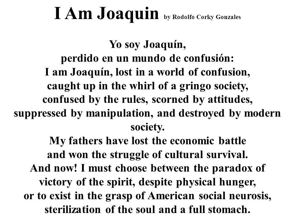 I Am Joaquin by Rodolfo Corky Gonzales Yo soy Joaquín, perdido en un mundo de confusión: I am Joaquín, lost in a world of confusion, caught up in the