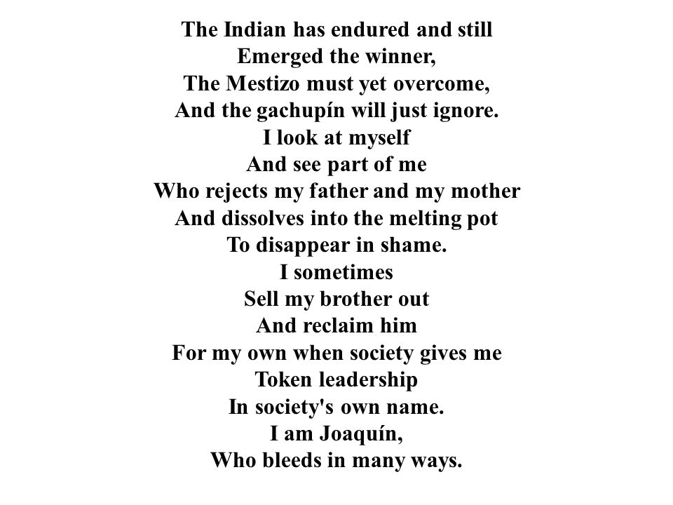 The Indian has endured and still Emerged the winner, The Mestizo must yet overcome, And the gachupín will just ignore.
