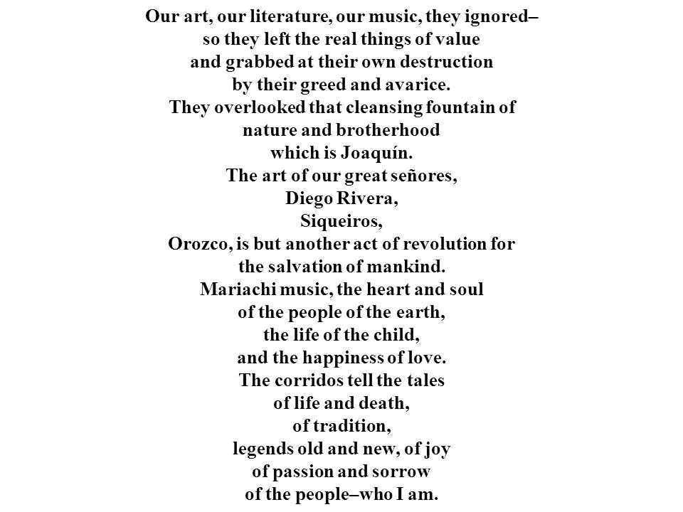 Our art, our literature, our music, they ignored– so they left the real things of value and grabbed at their own destruction by their greed and avarice.