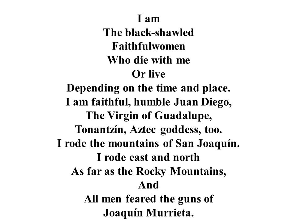 I am The black-shawled Faithfulwomen Who die with me Or live Depending on the time and place.
