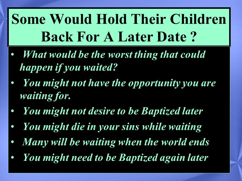Some Would Hold Their Children Back For A Later Date .