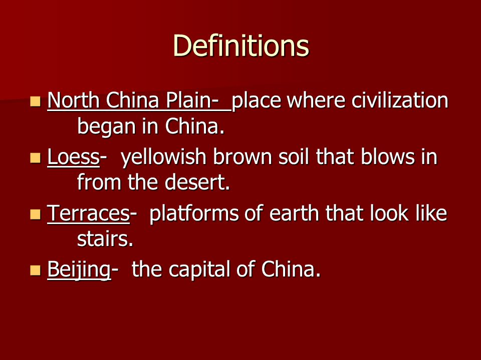 Definitions North China Plain- place where civilization began in China.